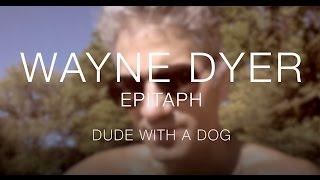 Dude with a Dog - Epitaph - Wayne Dyer