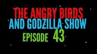 "The Angry Birds And Godzilla Show - Episode 43: ""Godzilla Jr. Is Sick."""