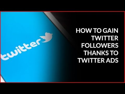 How To Gain Twitter Followers Thanks To Twitter Ads