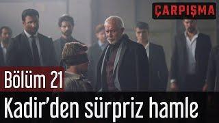 Çarpışma 21 Bölüm Kadir& 39 den Sürpriz Hamle
