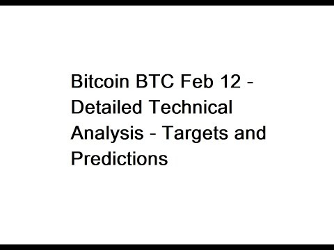 Bitcoin BTC Feb 12 - Detailed Technical Analysis - Targets and Predictions