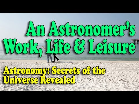 Astronomer's Work, Life & Leisure - Episode 6 of Astronomy: Secrets of the Universe Revealed
