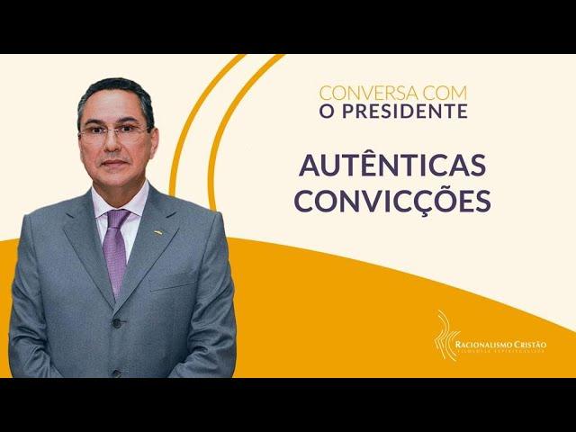 Autênticas convicções - Conversa com o Presidente