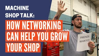 MACHINE SHOP TALK - Episode #29: How Networking Can Help You Grow Your Machining Business