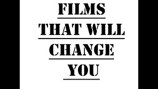 FILMS THAT WILL CHANGE YOU