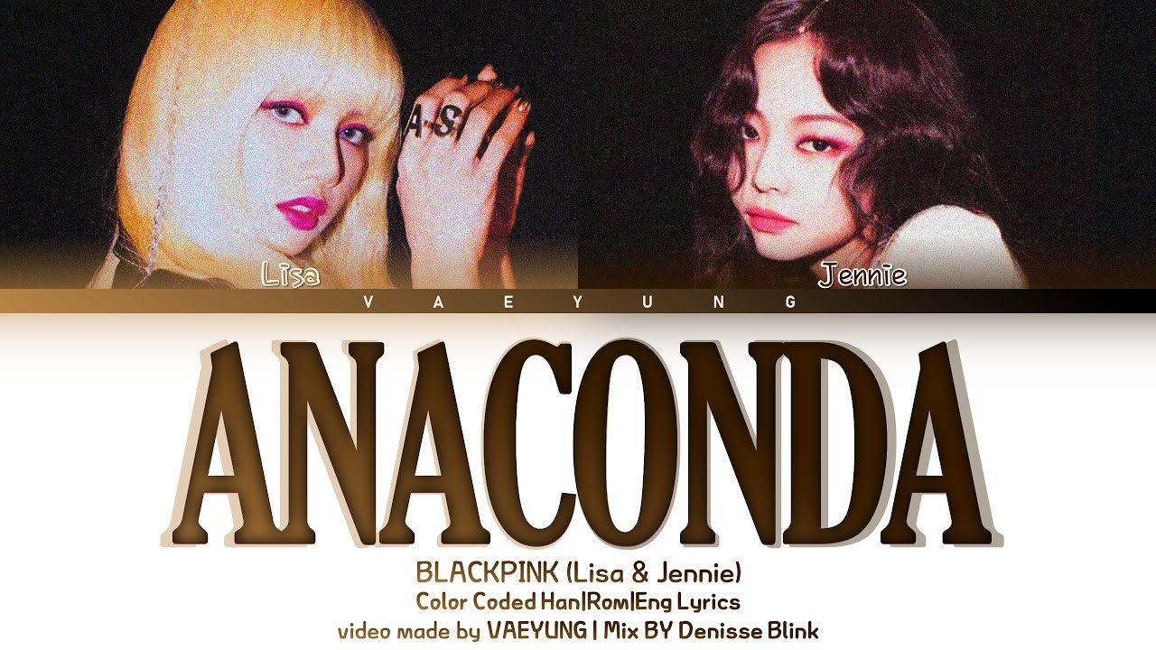 (RAP SUBUNIT) BLACKPINK Jennie x Lisa ANACONDA Lyrics (블랙핑크 Nicki Minaj ANACONDA) BY Denisse Blink