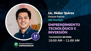 """Didier Quiroz Ceballos """"Emprendimiento tecnológico e inversión"""""""