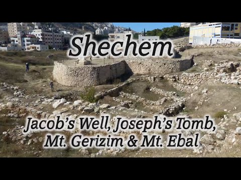 Shechem: Jacob's Well, Joseph's Tomb, Mt. Gerizim, Mt. Ebal, Christ & the Woman at the Well