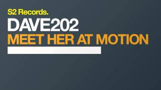 Dave202 - Meet Her At Motion (Original Mix) [S2Records]