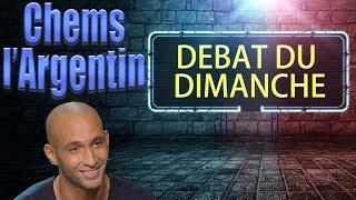 DEBAT DU DIMAMCHE AVEC CHEMS L'ARGENTIN