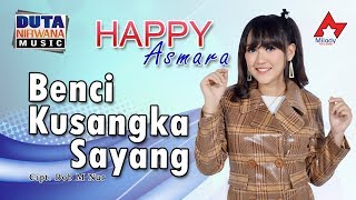 Happy Asmara - Benci Kusangka Sayang [OFFICIAL]