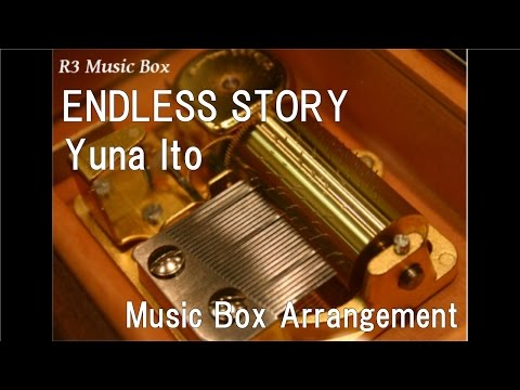 ENDLESS STORY/Yuna Ito [Music Box]