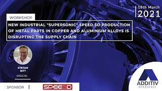 Disrupting Supply Chains with Supersonic 3D Production of Copper/Aluminum Parts | ADDITIV Aerospace