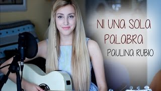 Ni una sola palabra- Paulina Rubio (Cover by Xandra Garsem)