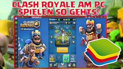 CLASH ROYALE AM PC SPIELEN! SO GEHTS! (TUTORIAL)