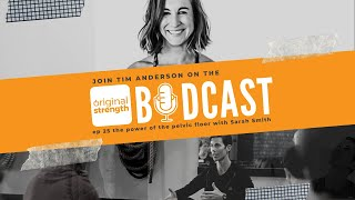 BodCast Episode 25: The Power of the Pelvic Floor with Sarah Smith
