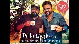 DIL KI TAPISH | Sathyaprakash ft. M.S.Jones