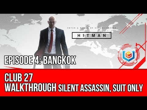 Hitman - Club 27 Walkthrough | Episode 4: Bangkok (Silent Assassin, Suit Only)