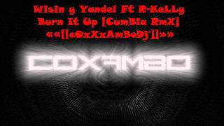 Wisin y Yandel Ft R-KeLLy - Burn It Up [CumBia RemiX] ««[[cOxXxAmBoDj®]]»»