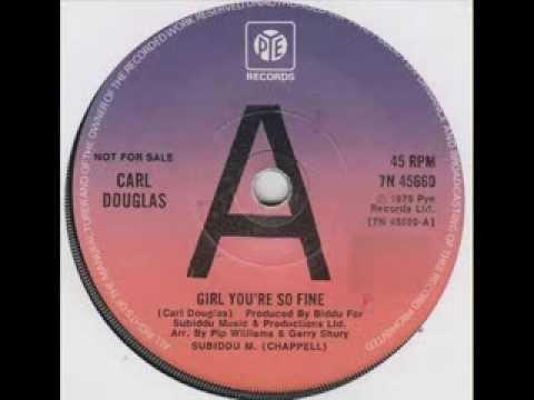 CARL DOUGLAS, GIRL, YOU'RE SO FINE