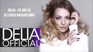 Delia  -  Ce Are Ea ( Bachata Remix )
