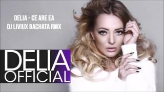 Delia  -  Ce Are Ea ( Bachata Remix )