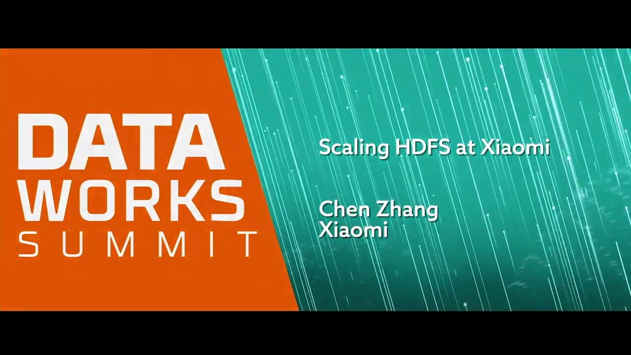 Scaling HDFS at Xiaomi - DataWorks Summit DataWorks Summit