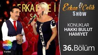 ERKAN ÇELİK SHOW - 2.Sezon 36.Bölüm