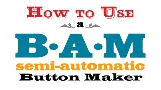 052 How to Use a Badge-A-Minit Semi-Automatic Button Maker - Badge-A-Matic machine