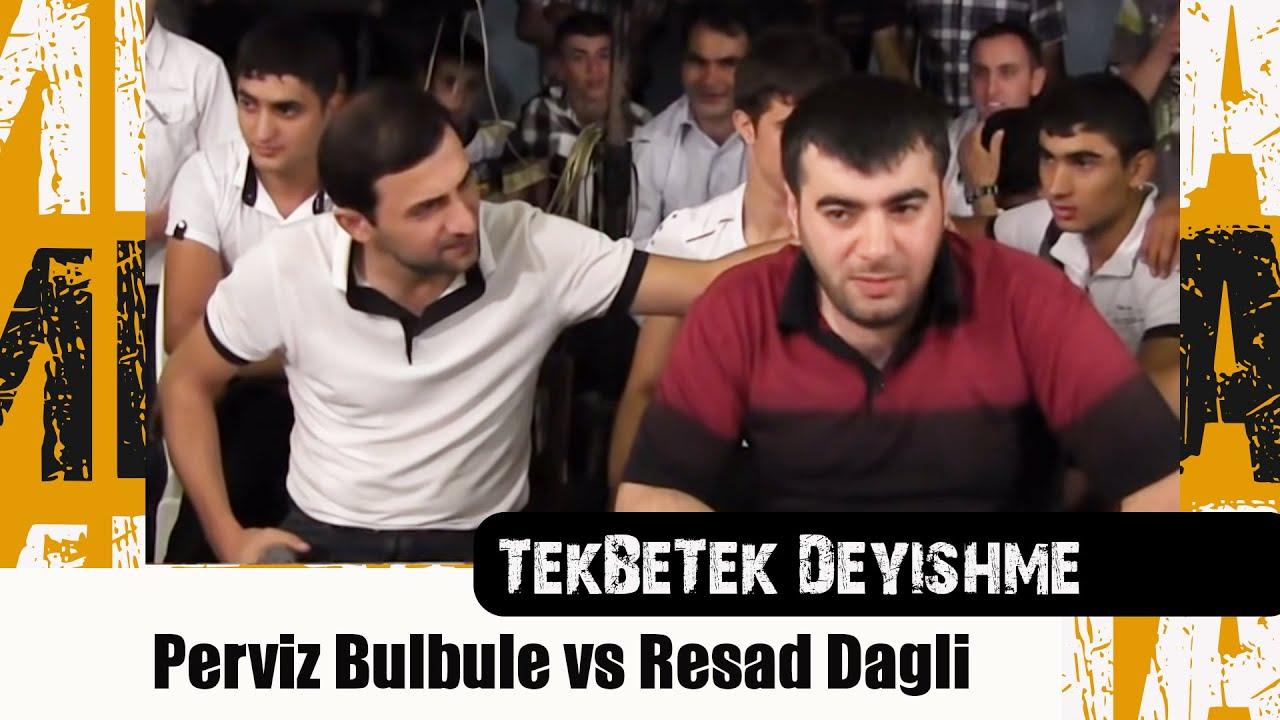 Sindiraram Seni   Perviz Bulbule vs Resad Dagli   TekBeTek Deyishme