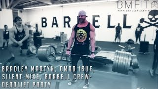 Bradley Martyn, Omar Isuf, Silent Mike, Barbell Crew - DEADLIFT PARTY