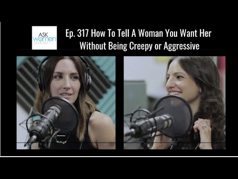 Ep. 317 How To State Your Intent With Women RIGHT From The Start (Ask Women Podcast)