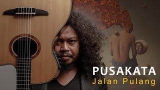 Download Lagu Pusakata  - Jalan Pulang (unofficial lyric video) mp3