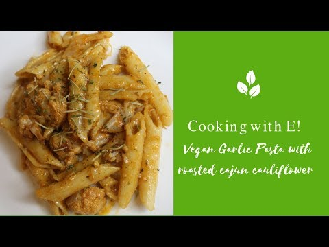 Cooking withe E! (Vegan Garlic Pasta With Roasted  Cajun Cauliflower)
