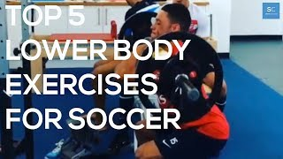 Top 5 Lower Body Weight Training Exercises For Soccer/Football