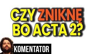 Czy Zniknę z YouTube bo Unia Europejska Przegłosowała Acta 2 - Analiza Komentator