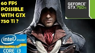 60 FPS POSSIBLE WITH GTX 750 Ti IN ASSASSINS CREED UNITY ?
