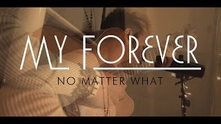 My Forever - No Matter What (Acoustic) ORIGINAL SONG