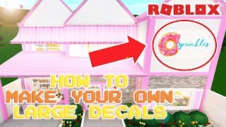 HOW TO MAKE YOUR OWN LARGE DECALS FOR BLOXBURG | Welcome to Bloxburg