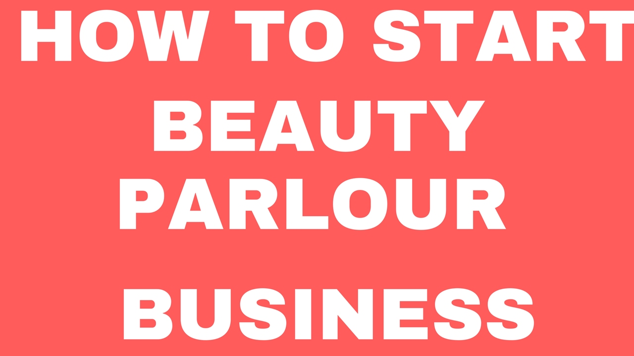 How To Start Beauty Parlour Business Small Business Idea Youtube