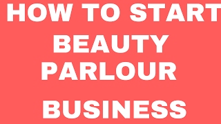 How To Start Beauty Parlour Business   Small Business Idea