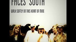 Faces South Band - Walk Softly On This Heart Of Mine - BornAMusician.com