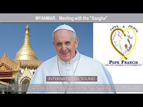 """2017.11.29 Pope Francis in Myanmar - Meeting with the """"Sangha"""" Supreme Council of the Buddhist Monks"""