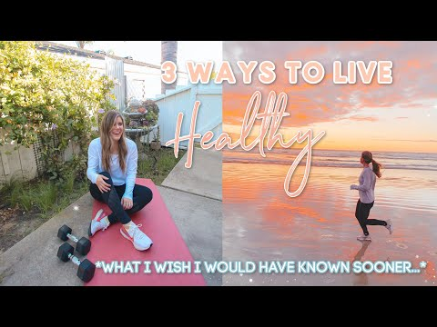 My Top 3 Ways to Live Healthy RIGHT NOW *healthy lifestyle habits I wish I knew sooner...