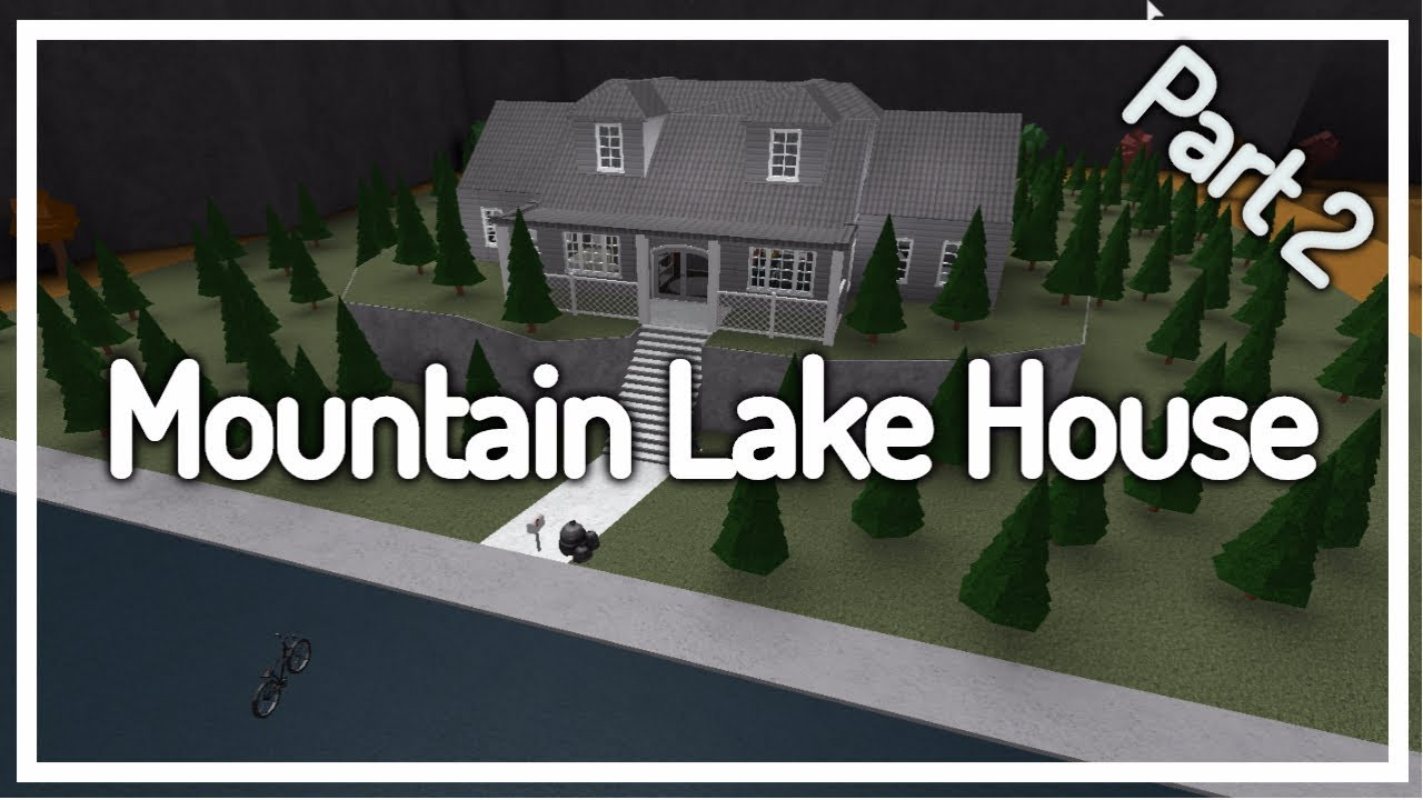 Welcome to bloxburg mountain lake house camp part 2 for Modern house design bloxburg