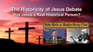 DEBATE: THE HISTORICITY OF JESUS - A REAL PERSON OR NONEXISTENT? WALTER MARTIN VS MADALYN O