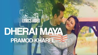 Dherai Maya - Pramod Kharel - Lyrics Video | Nepali Adhunik Song