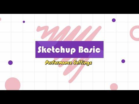 Sketchup Basic Performance Settings