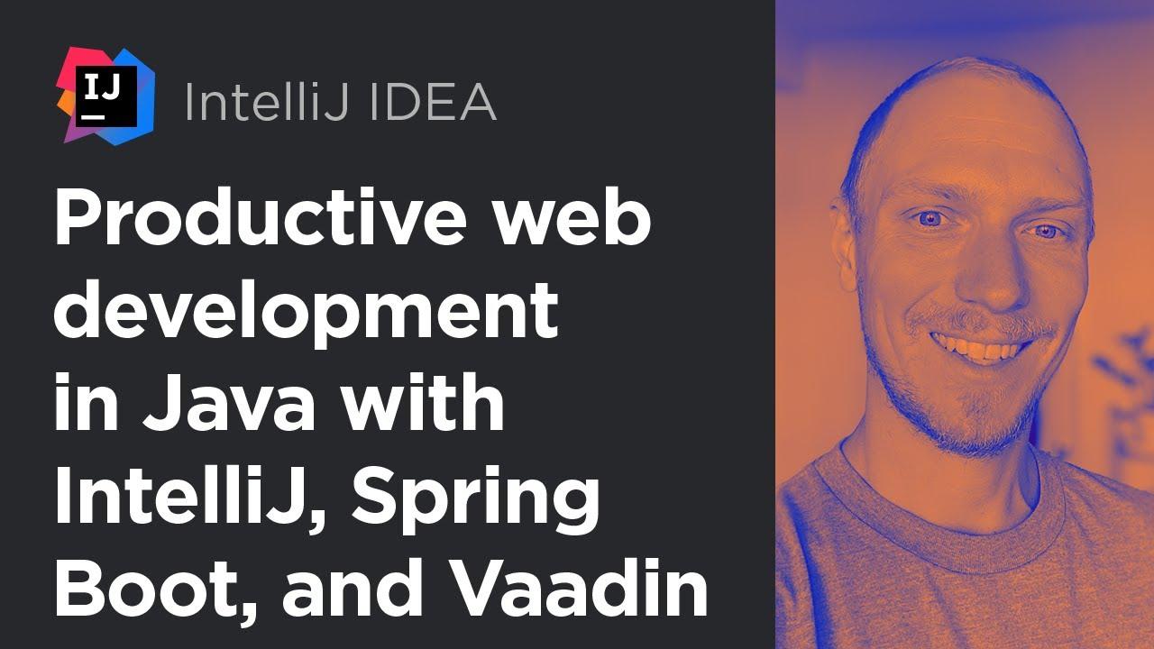 Productive Web Development in Java with IntelliJ IDEA, Spring Boot and Vaadin