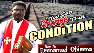 Rev. Fr. Emmanuel Obimma(EBUBE MUONSO) - You Can Change That Condition - Nigerian Gospel Message